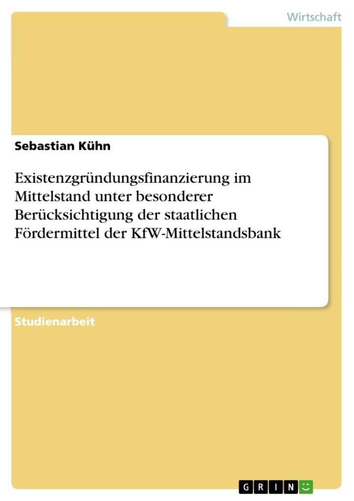 Vorschaubild von Existenzgründungsfinanzierung im Mittelstand unter besonderer Berücksichtigung der staatlichen Fördermittel der KfW-Mittelstandsbank als eBook Dow...