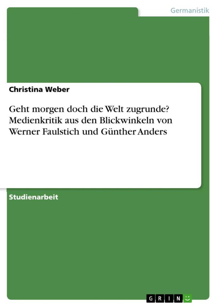 Geht morgen doch die Welt zugrunde? Medienkritik aus den Blickwinkeln von Werner Faulstich und Günther Anders