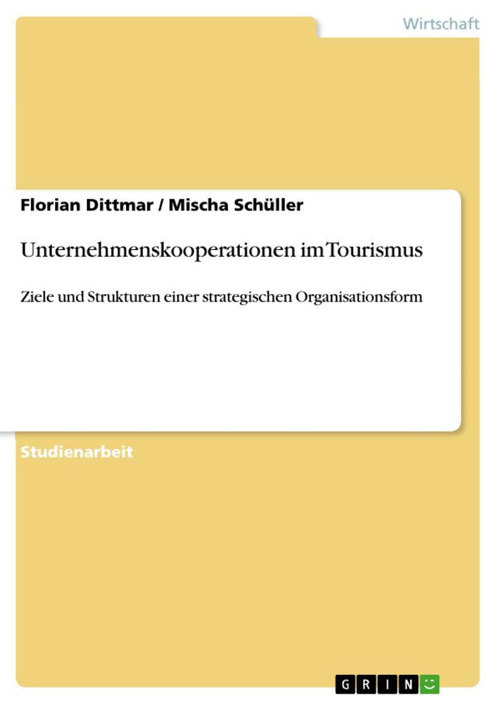 Unternehmenskooperationen im Tourismus als eBook Download von Florian Dittmar, Mischa Schüller - Florian Dittmar, Mischa Schüller