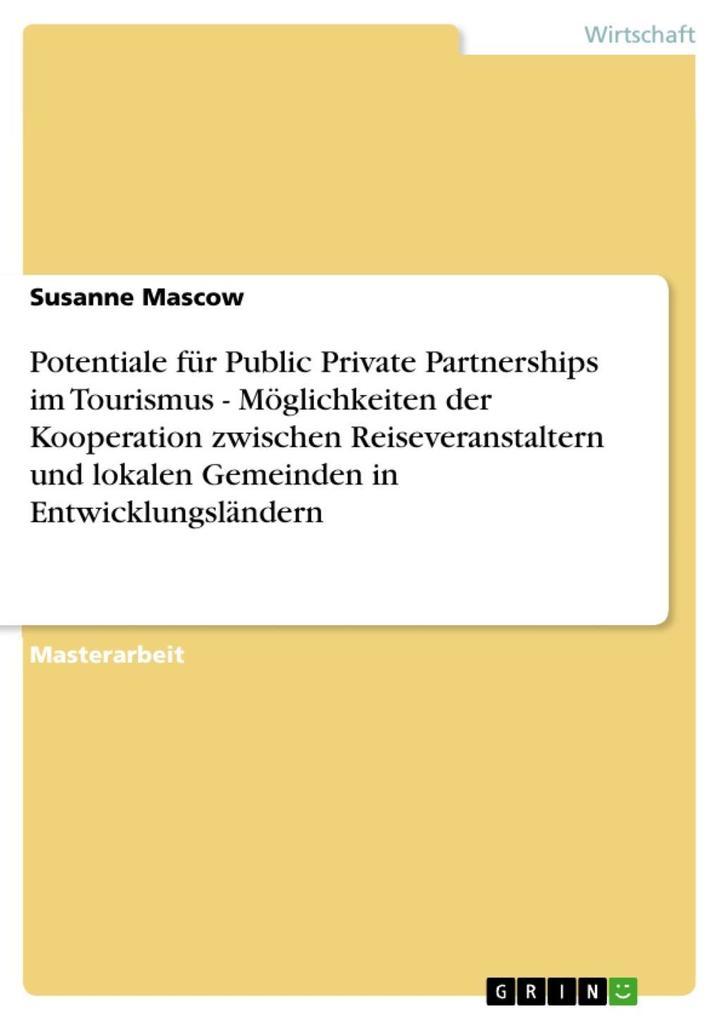 Potentiale für Public Private Partnerships im Tourismus - Möglichkeiten der Kooperation zwischen Reiseveranstaltern und lokalen Gemeinden in Entwick