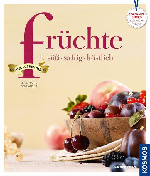 Früchte - süß, saftig, köstlich als Buch von Ro...