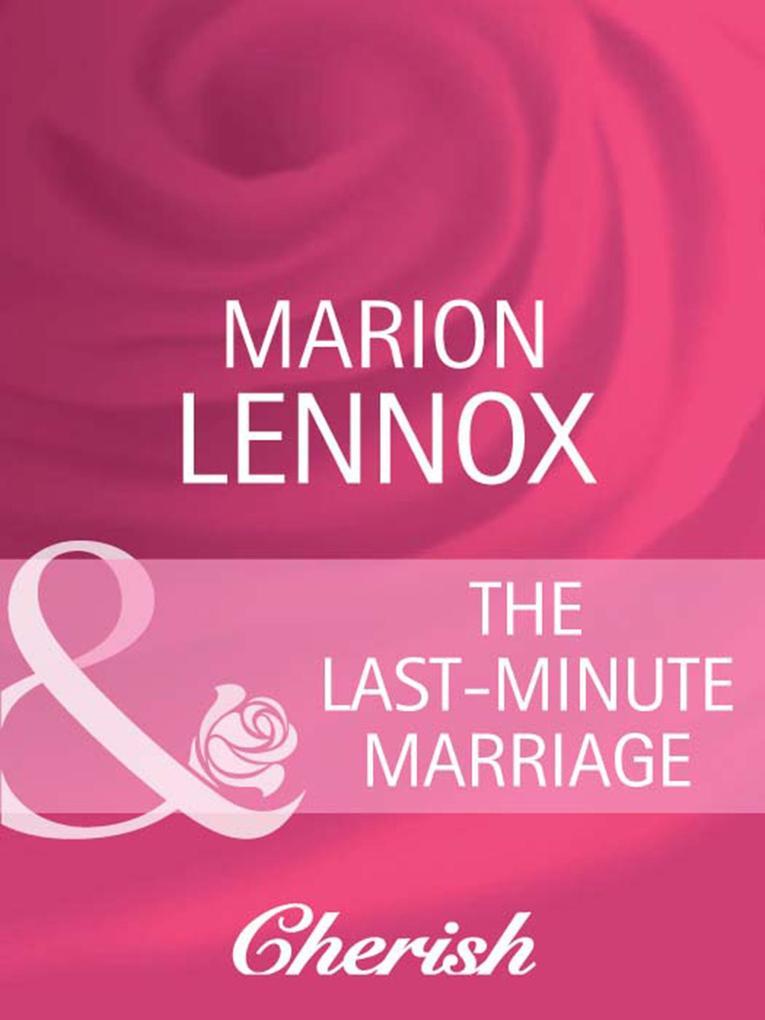 The Last-Minute Marriage (Mills & Boon Cherish)...