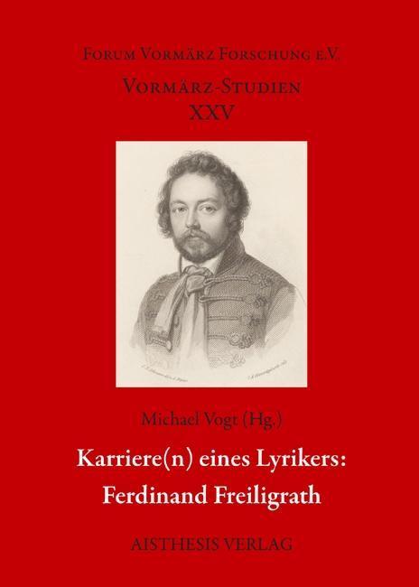 Karrieren eines Lyrikers: Ferdinand Freiligrath...