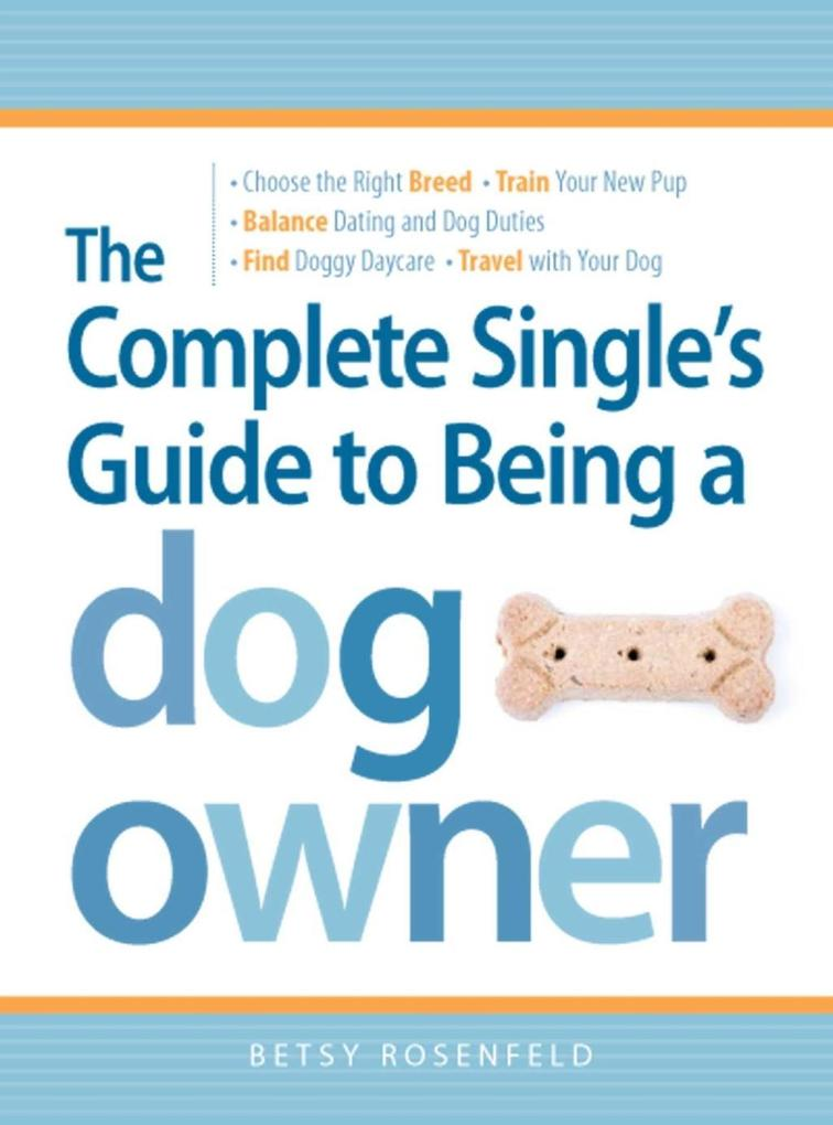 The Complete Single´s Guide to Being a Dog Owne...