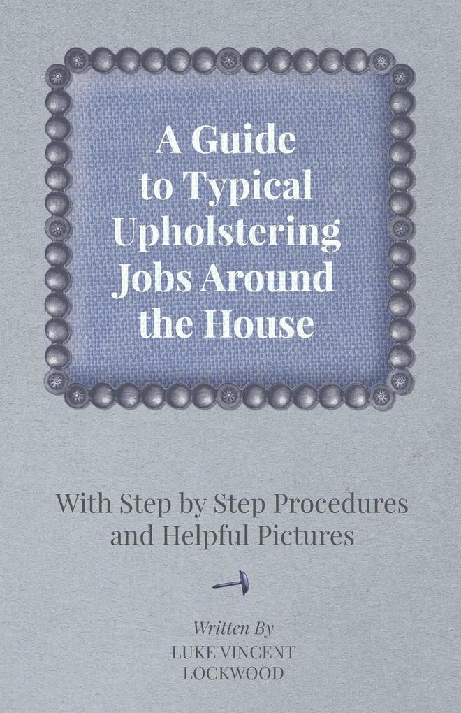 A Guide to Typical Upholstering Jobs Around the...