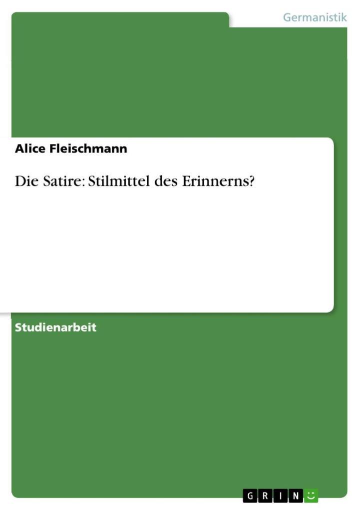 Die Satire: Stilmittel des Erinnerns? als eBook Download von Alice Fleischmann - Alice Fleischmann