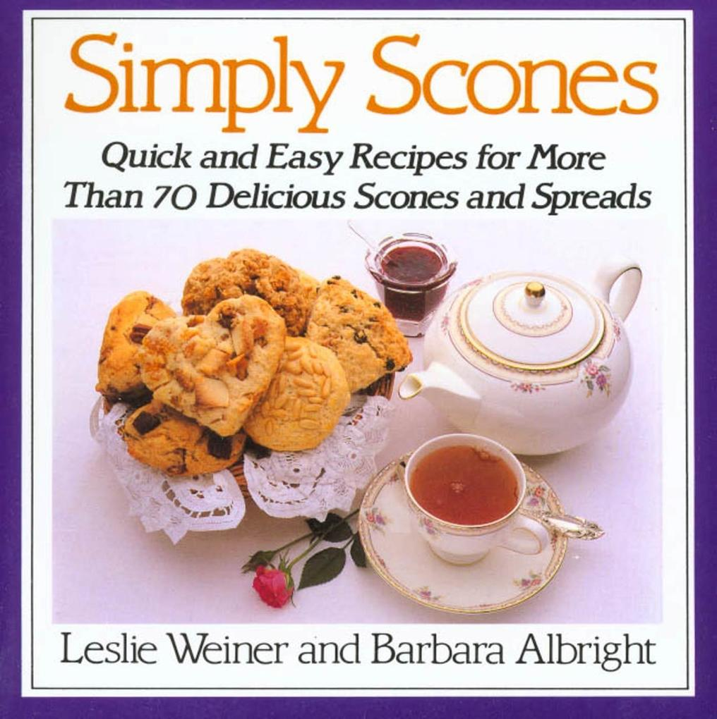 Simply Scones: Quick and Easy Recipes for More ...