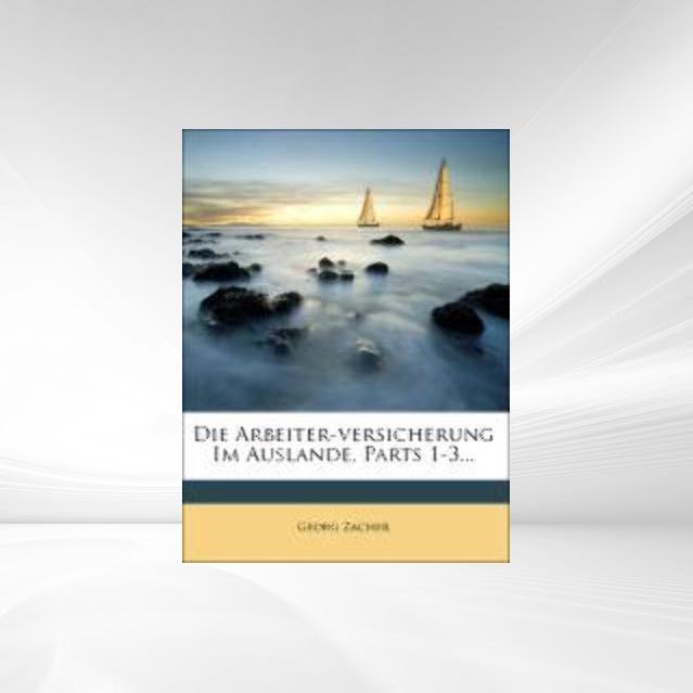 Die Arbeiter-versicherung Im Auslande, Parts 1-...