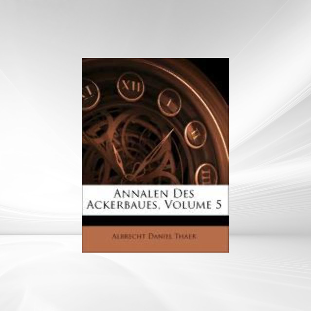 Annalen Des Ackerbaues, Volume 5 als Taschenbuc...