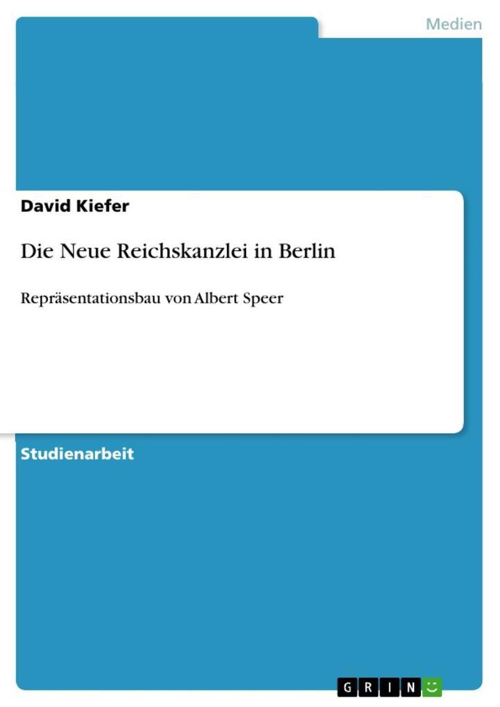 9783640983032 - David Kiefer: Die Neue Reichskanzlei in Berlin als eBook Download von David Kiefer - Livre