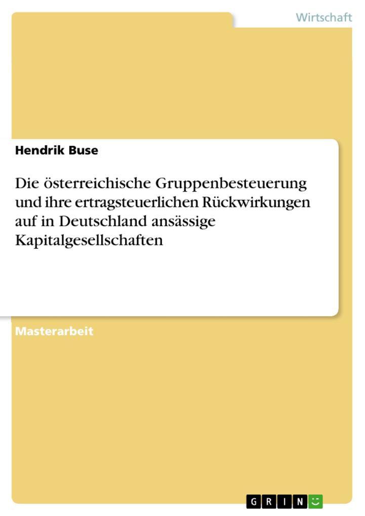 Die österreichische Gruppenbesteuerung und ihre ertragsteuerlichen Rückwirkungen auf in Deutschland ansässige Kapitalgesellschaften als eBook Down... - Hendrik Buse