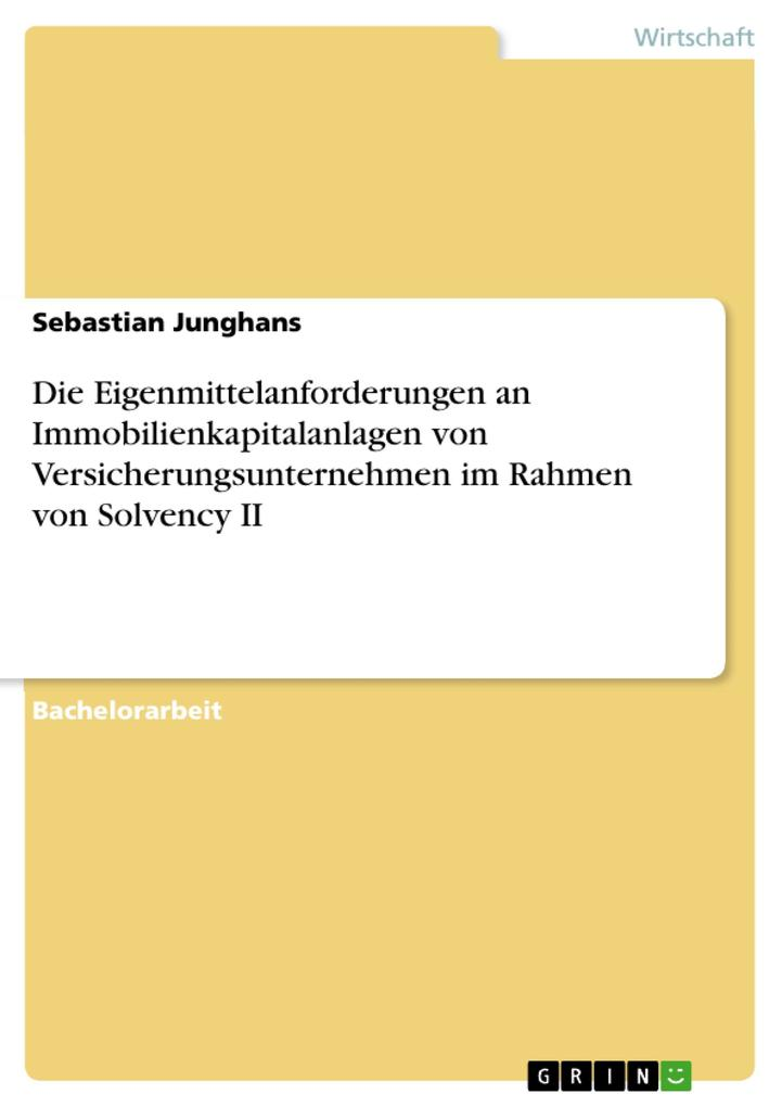 Die Eigenmittelanforderungen an Immobilienkapitalanlagen von Versicherungsunternehmen im Rahmen von Solvency II als eBook Download von Sebastian J... - Sebastian Junghans
