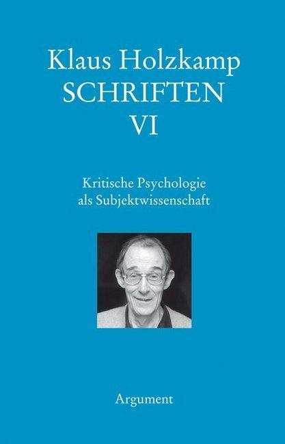 Schriften 06 / Kritische Psychologie als Subjek...