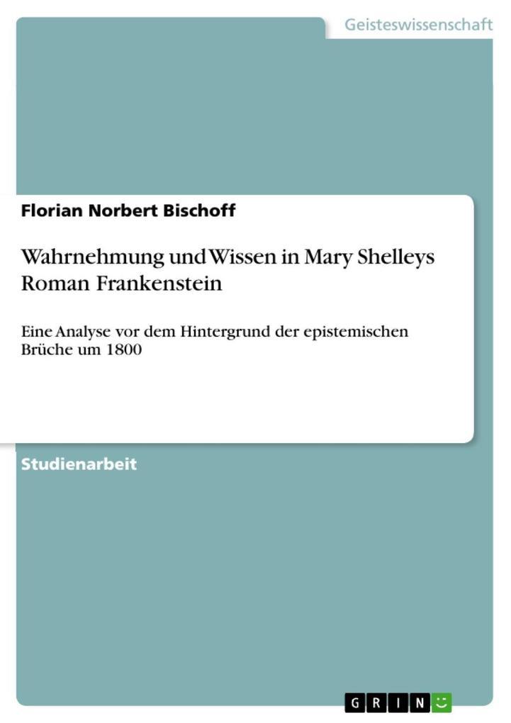 Wahrnehmung und Wissen in Mary Shelleys Roman F...