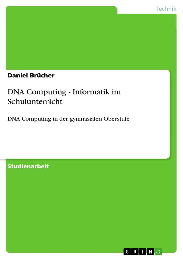 DNA Computing - Informatik im Schulunterricht a...