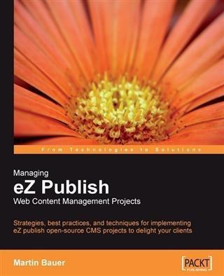Managing eZ Publish Web Content Management Proj...
