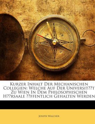 Kurzer Inhalt Der Mechanischen Collegien: Welch...
