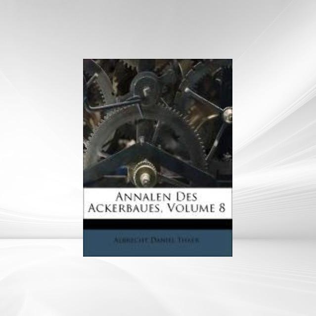 Annalen Des Ackerbaues, Volume 8 als Taschenbuc...