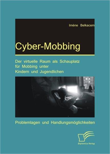Cyber-Mobbing: Der virtuelle Raum als Schauplat...