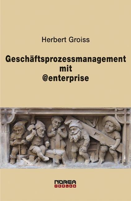 Geschäftsprozessmanagement mit @enterprise als eBook Download von Herbert Groiss - Herbert Groiss