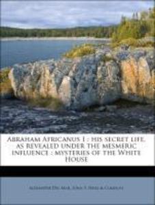 Abraham Africanus I : his secret life, as revea...