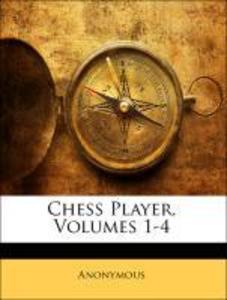 Chess Player, Volumes 1-4 als Taschenbuch von A...