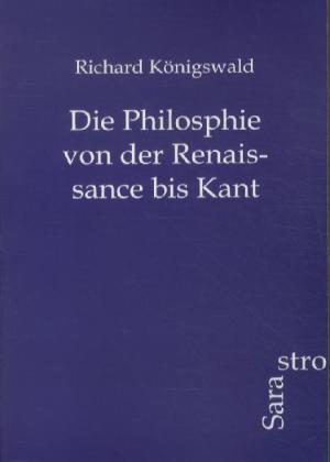 Die Philosphie von der Renaissance bis Kant als...