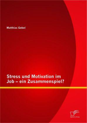 Stress und Motivation im Job - ein Zusammenspie...