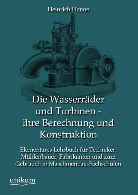 Die Wasserräder und Turbinen - ihre Berechnung ...