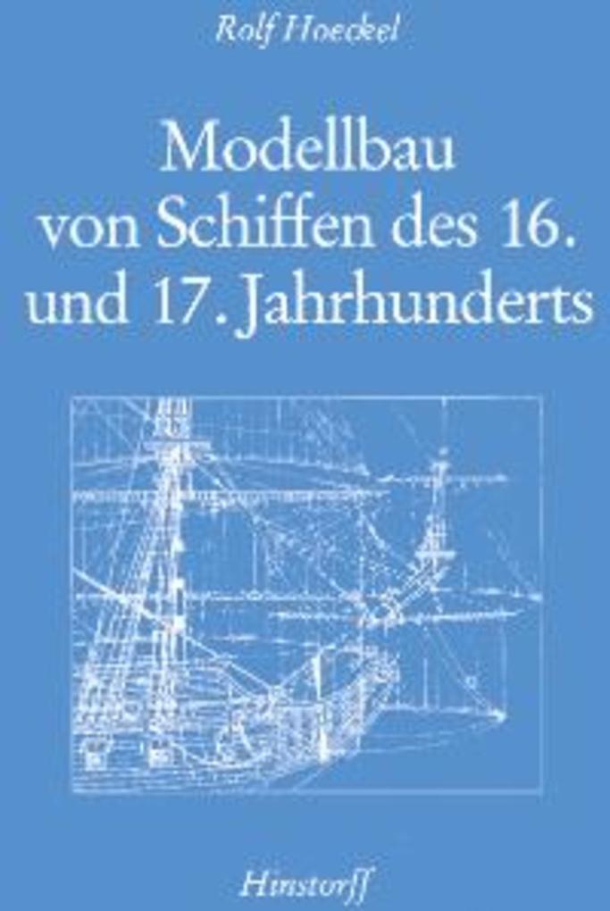 Modellbau von Schiffen des 16. und 17. Jahrhund...