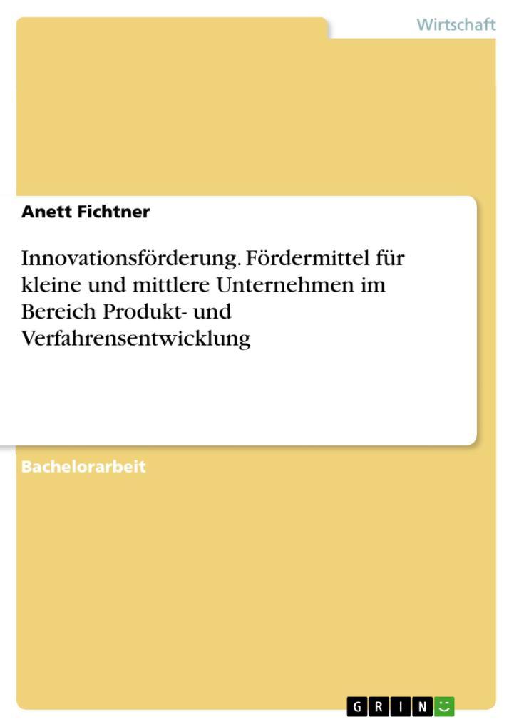 Vorschaubild von Innovationsförderung. Fördermittel für kleine und mittlere Unternehmen im Bereich Produkt- und Verfahrensentwicklung als eBook Download von Anett ...
