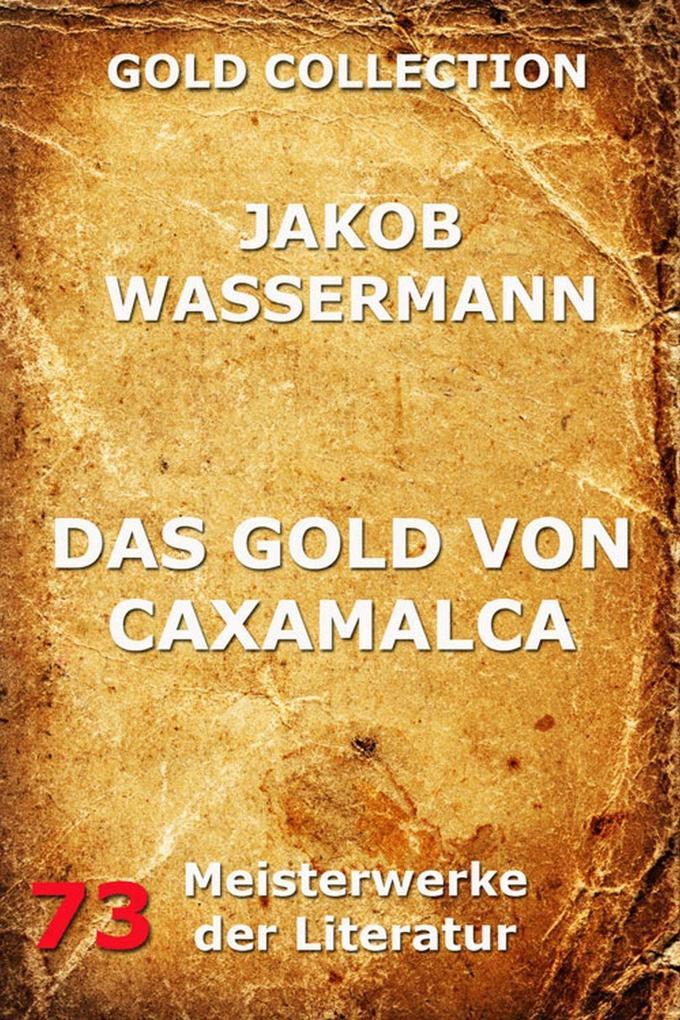 Das Gold von Caxamalca als eBook Download von Jakob Wassermann - Jakob Wassermann