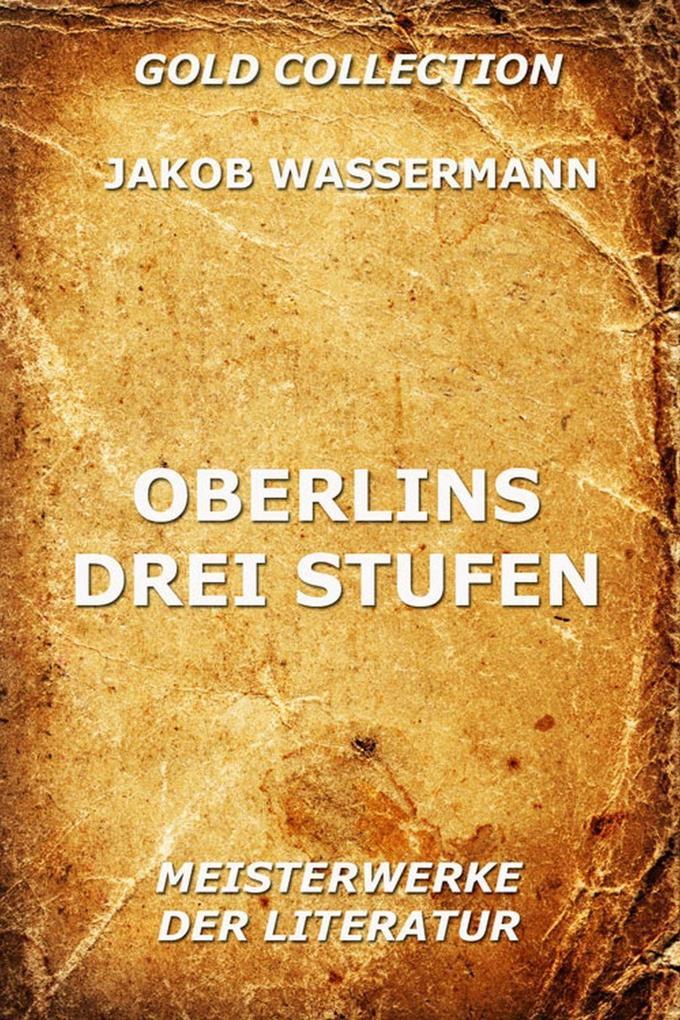 Oberlins drei Stufen als eBook Download von Jakob Wassermann - Jakob Wassermann