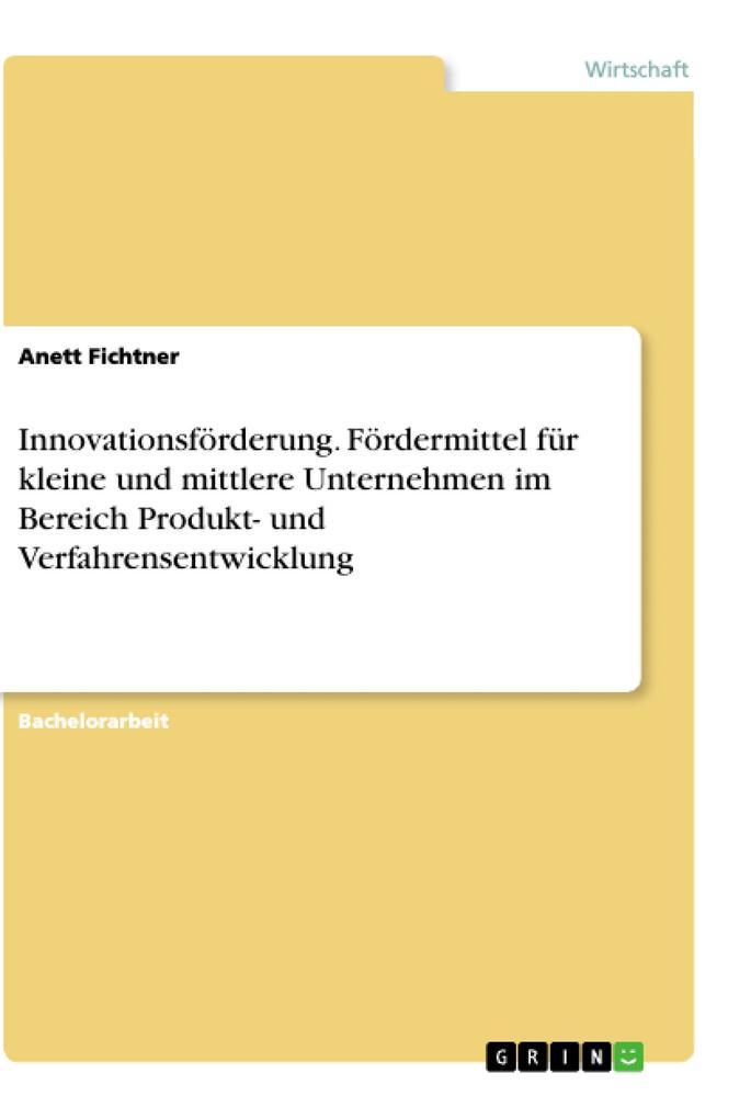 Vorschaubild von Innovationsförderung. Fördermittel für kleine und mittlere Unternehmen im Bereich Produkt- und Verfahrensentwicklung als Buch von Anett Fichtner