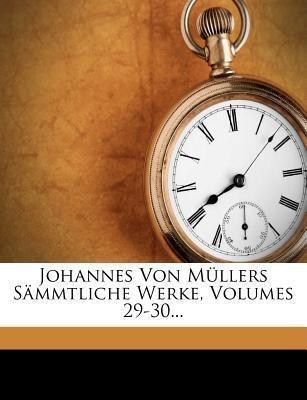 Johannes von Müllers sämmtliche Werke, Neunundz...