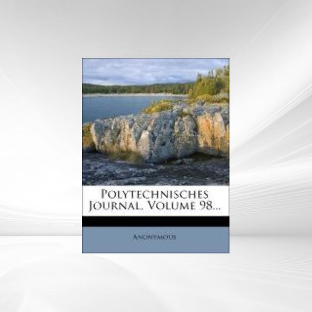 Polytechnisches Journal, Achtundneunzigster Ban...