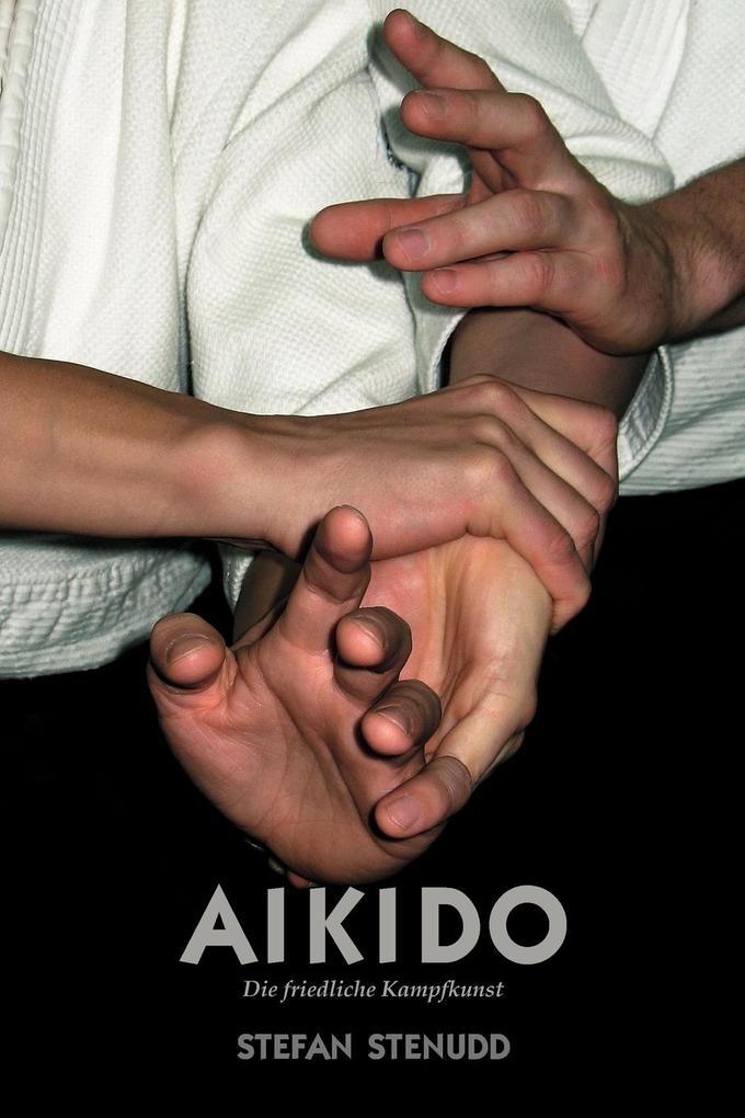 Aikido. Die friedliche Kampfkunst als Buch von ...