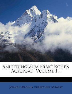 Anleitung zum Praktischen Ackerbau, Erster Band...