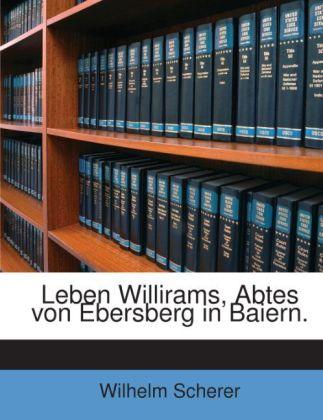 Leben Willirams, Abtes von Ebersberg in Baiern....