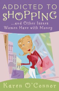 Addicted to Shopping and Other Issues Women Hav...