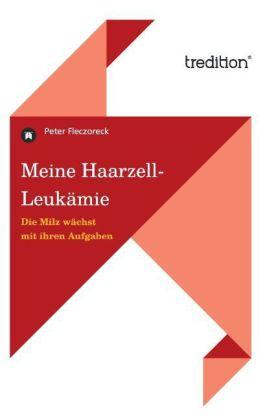 Meine Haarzell-Leukämie als Buch von Peter Flec...