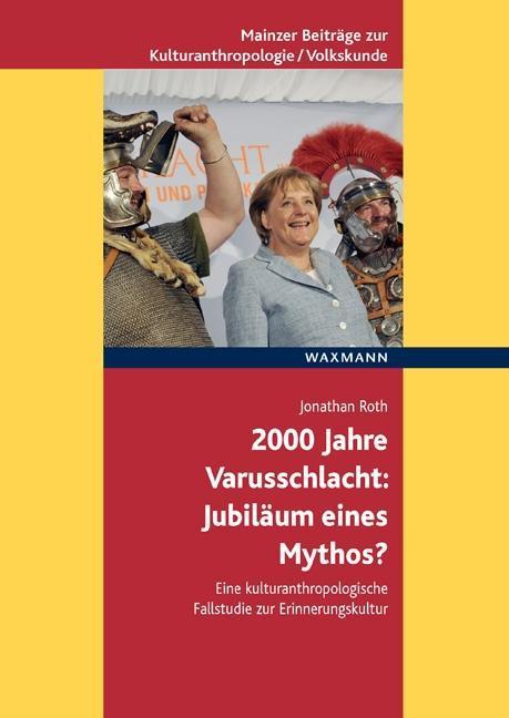 2000 Jahre Varusschlacht - Jubiläum eines Mytho...