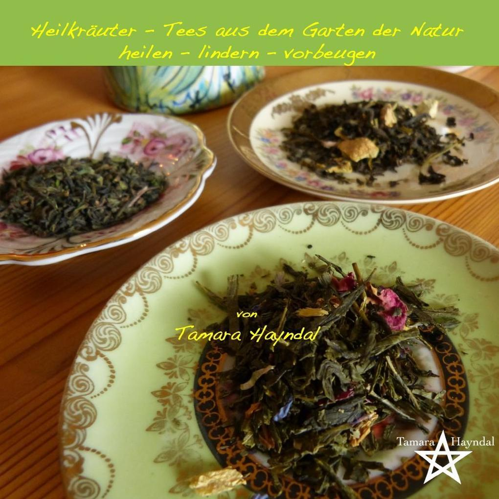 Heilkräuter - Tees aus dem Garten der Natur als...