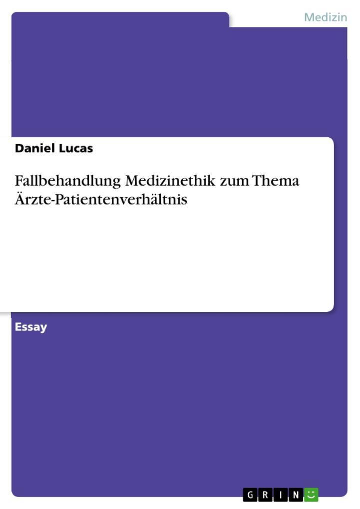 Fallbehandlung Medizinethik zum Thema Ärzte-Patientenverhältnis als eBook Download von Daniel Lucas - Daniel Lucas