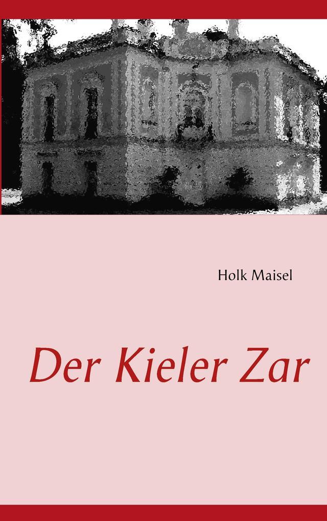 Der Kieler Zar als eBook Download von Holk Maisel