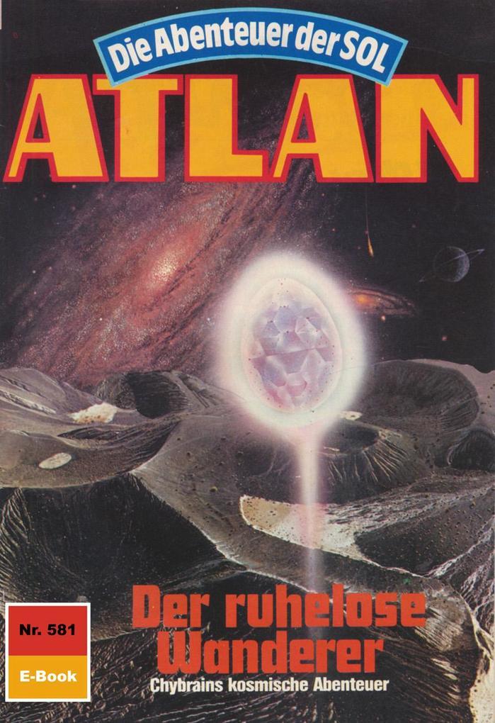 Atlan 581: Der ruhelose Wanderer (Heftroman) al...