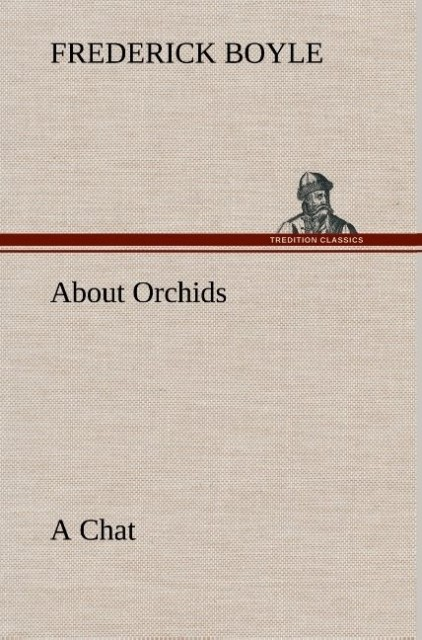About Orchids A Chat als Buch von Frederick Boyle
