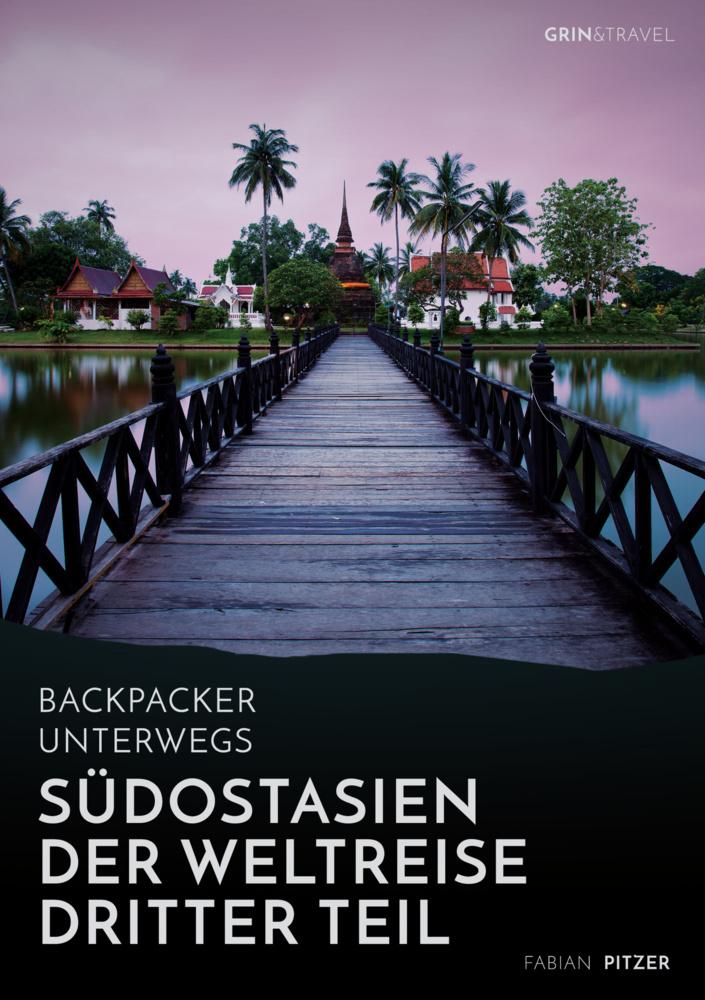 Backpacker unterwegs: Südostasien - Der Weltrei...