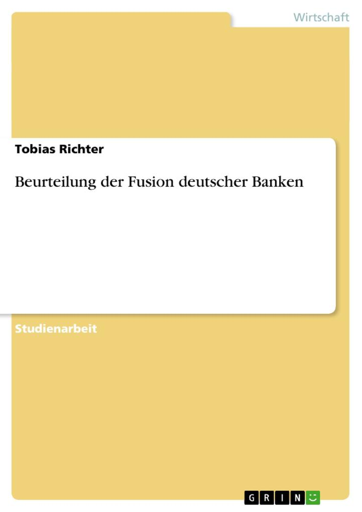 Beurteilung der Fusion deutscher Banken als Buc...