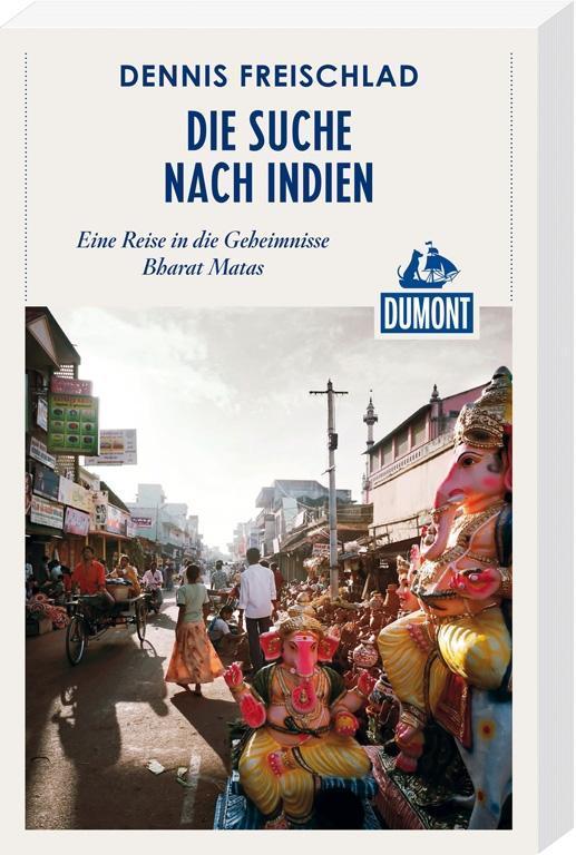DuMont Reiseabenteuer Die Suche nach Indien als...
